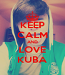 KEEP CALM AND LOVE KUBA - Personalised Poster A4 size