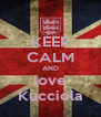 KEEP CALM AND love Kucciola - Personalised Poster A4 size