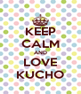 KEEP CALM AND LOVE KUCHO - Personalised Poster A4 size