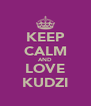 KEEP CALM AND LOVE KUDZI - Personalised Poster A4 size