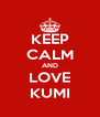 KEEP CALM AND LOVE KUMI - Personalised Poster A4 size