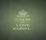 KEEP CALM AND LOVE KUNAL  - Personalised Poster A4 size
