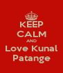 KEEP CALM AND Love Kunal Patange - Personalised Poster A4 size