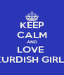 KEEP CALM AND LOVE  KURDISH GIRLS - Personalised Poster A4 size