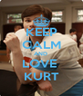 KEEP CALM AND  LOVE  KURT - Personalised Poster A4 size