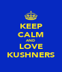 KEEP CALM AND LOVE KUSHNERS - Personalised Poster A4 size