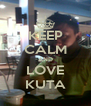 KEEP CALM AND LOVE KUTA - Personalised Poster A4 size