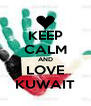 KEEP CALM AND LOVE KUWAIT - Personalised Poster A4 size