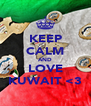 KEEP CALM AND LOVE KUWAIT <3 - Personalised Poster A4 size