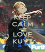 KEEP CALM AND LOVE KUYT - Personalised Poster A4 size