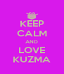 KEEP CALM AND LOVE KUZMA - Personalised Poster A4 size