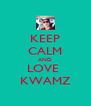 KEEP CALM AND LOVE  KWAMZ - Personalised Poster A4 size