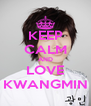 KEEP CALM AND LOVE KWANGMIN - Personalised Poster A4 size