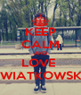 KEEP CALM AND LOVE  KWIATKOWSKI  - Personalised Poster A4 size