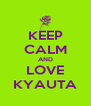 KEEP CALM AND LOVE KYAUTA - Personalised Poster A4 size