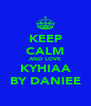 KEEP CALM AND LOVE KYHIAA BY DANIEE - Personalised Poster A4 size