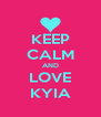 KEEP CALM AND LOVE KYIA - Personalised Poster A4 size