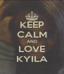 KEEP CALM AND LOVE KYILA - Personalised Poster A4 size