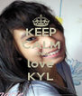 KEEP CALM AND love KYL - Personalised Poster A4 size