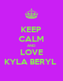 KEEP CALM AND LOVE KYLA BERYL  - Personalised Poster A4 size