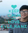 KEEP CALM AND LOVE KYLE_RANZ - Personalised Poster A4 size