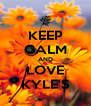 KEEP CALM AND LOVE KYLE'S - Personalised Poster A4 size