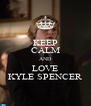 KEEP CALM AND LOVE KYLE SPENCER - Personalised Poster A4 size