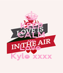KEEP CALM AND Love  Kyle xxxx - Personalised Poster A4 size