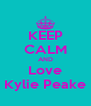 KEEP CALM AND Love Kylie Peake - Personalised Poster A4 size
