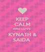 KEEP CALM AND LOVE  KYNATH & SAIDA  - Personalised Poster A4 size