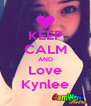 KEEP CALM AND Love Kynlee - Personalised Poster A4 size