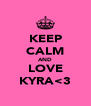 KEEP CALM AND LOVE KYRA<3 - Personalised Poster A4 size
