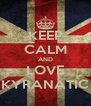 KEEP CALM AND LOVE KYRANATIC - Personalised Poster A4 size