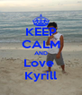 KEEP CALM AND Love  Kyrill - Personalised Poster A4 size