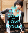 KEEP CALM AND LOVE KYSLER - Personalised Poster A4 size