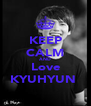 KEEP CALM AND Love KYUHYUN  - Personalised Poster A4 size