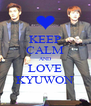 KEEP CALM AND LOVE KYUWON - Personalised Poster A4 size