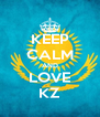 KEEP CALM AND LOVE KZ - Personalised Poster A4 size