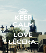KEEP CALM AND LOVE LÉCERA. - Personalised Poster A4 size