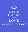 KEEP CALM AND LOVE L´Akademia Tortosa - Personalised Poster A4 size