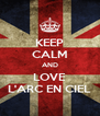 KEEP CALM AND LOVE L'ARC EN CIEL - Personalised Poster A4 size
