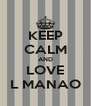 KEEP CALM AND LOVE L MANAO - Personalised Poster A4 size