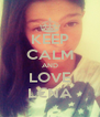 KEEP CALM AND LOVE L€NA - Personalised Poster A4 size