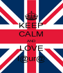 KEEP CALM AND LOVE l@ur@ - Personalised Poster A4 size