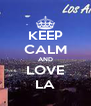 KEEP CALM AND LOVE LA - Personalised Poster A4 size