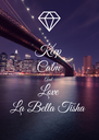 Keep Calm And Love La Bella Tisha  - Personalised Poster A4 size