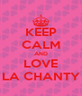 KEEP CALM AND LOVE LA CHANTY - Personalised Poster A4 size