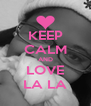 KEEP CALM AND LOVE LA LA - Personalised Poster A4 size