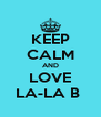 KEEP CALM AND LOVE LA-LA B  - Personalised Poster A4 size