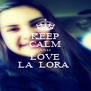 KEEP CALM AND LOVE LA  LORA  - Personalised Poster A4 size